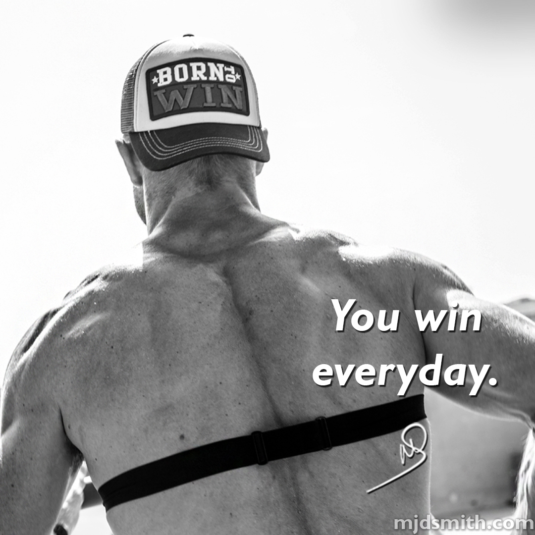You win everyday